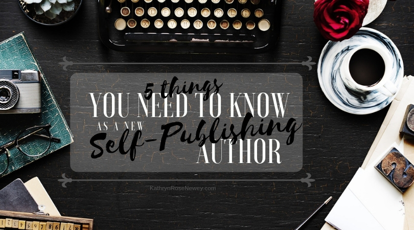 5 Things You Need to Know as a New Self-Publishing Author ~ Kathryn